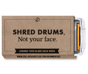 Click HERE to learn more about Dollar Shave Club, save your face, and support Drummer Cafe!