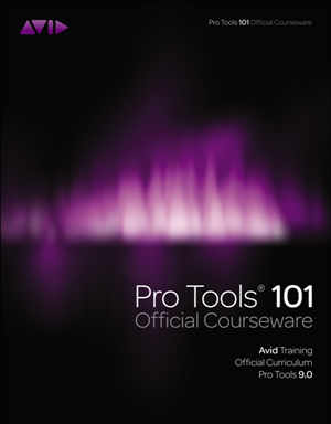 Pro Tools 101 Official Courseware (Version 9.0)