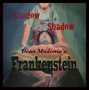 Shadow To Shadow, Dean Madonia's Frankenstein