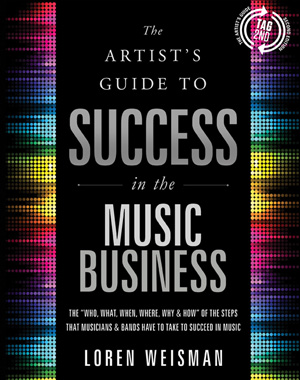 The Artists Guide to Success in the Music Business - 2nd Edition by Loren Weisman