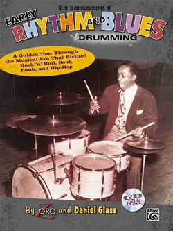 The Commandments of Early Rhythm & Blues Drumming - A Guided Tour Through the Musical Era That Begat Rock & Roll, Soul, Funk, and Hip Hop
